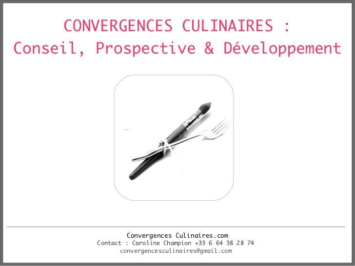CONVERGENCES CULINAIRES :Conseil, Prospective & Développement                 Convergences Culinaires.com         Contact ...