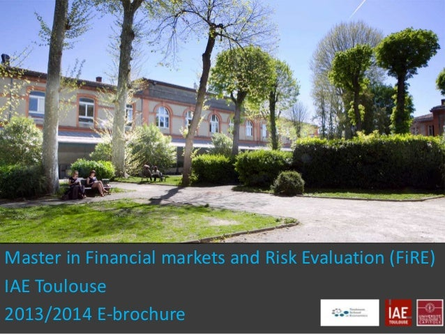 Master in Financial markets and Risk Evaluation (FiRE) IAE Toulouse 2013/2014 E-brochure