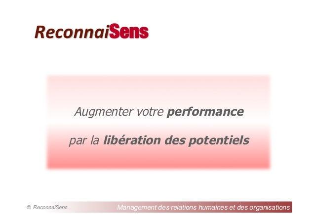 ReconnaiSens  Augmenter votre performance par la libération des potentiels  © ReconnaiSens  Management des relations humai...