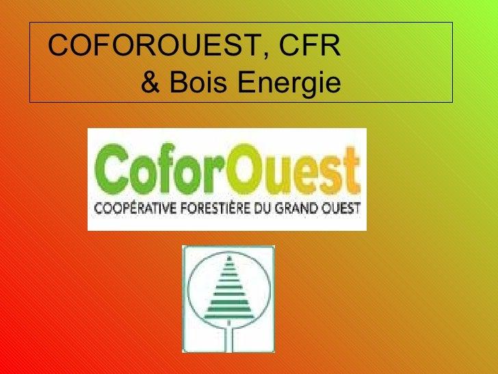 COFOROUEST, CFR  & Bois Energie