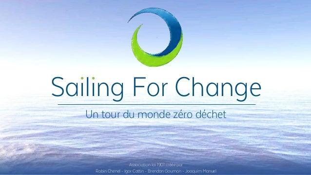 Sailing For Change Un tour du monde zéro déchet Association loi 1901 créée par Robin Chenel - Igor Cottin - Brendan Goumon...