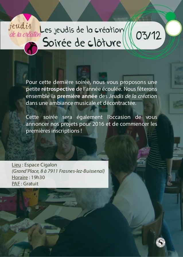 Les jeudis de la création Soirée de cloture 03/12 Lieu : Espace Cigalon (Grand'Place, 8 à 7911 Frasnes-lez-Buissenal) Hora...
