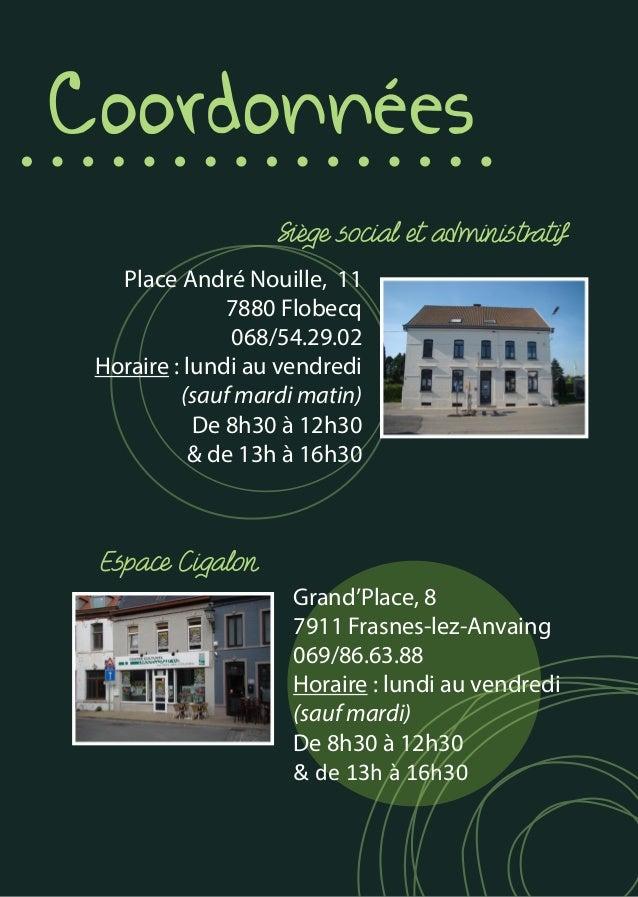 Coordonnées Place André Nouille, 11 7880 Flobecq 068/54.29.02 Horaire : lundi au vendredi (sauf mardi matin) De 8h30 à 12h...
