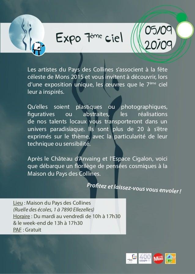 Expo 7ème ciel Les artistes du Pays des Collines s'associent à la fête céleste de Mons 2015 et vous invitent à découvrir, ...