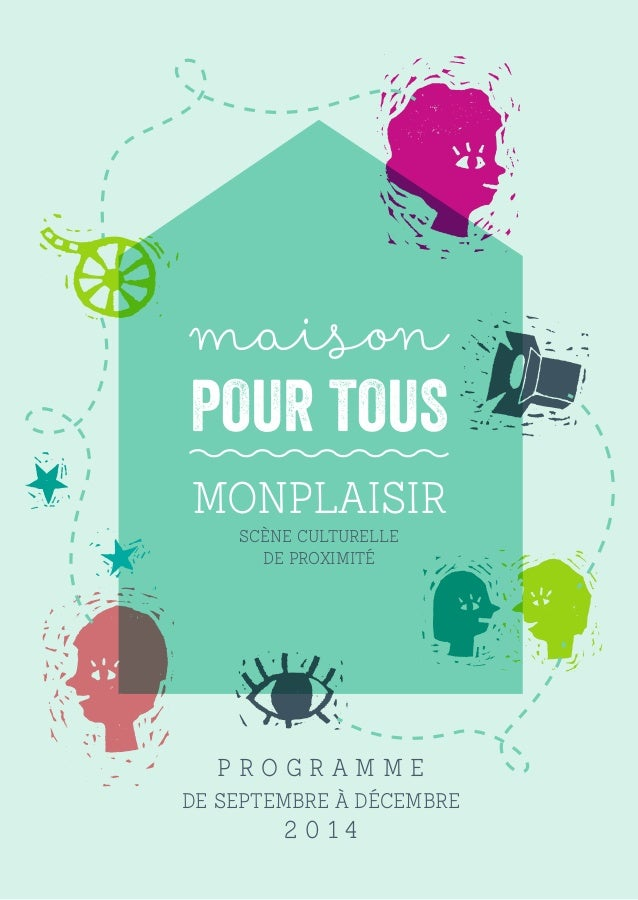 maison  POUR TOUS  Monplaisir  Scène Culturelle  de Proximité  P r o g r a m m e  de septembre à décembre  2 0 1 4