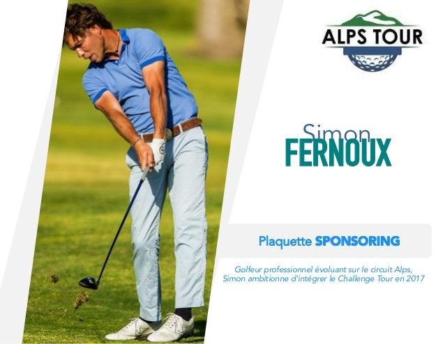 Plaquette SPONSORING Golfeur professionnel évoluant sur le circuit Alps, Simon ambitionne d'intégrer le Challenge Tour en ...