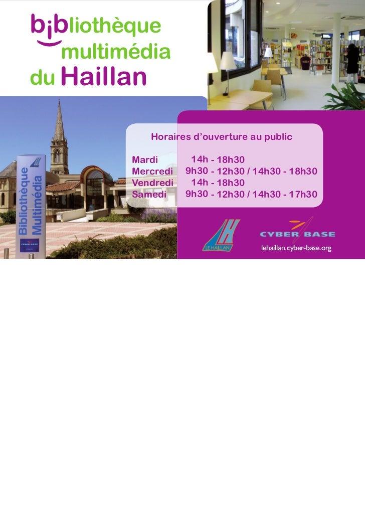 bibliothèque( multimédiadu Haillan             Horaires d'ouverture au public         Mardi       14h - 18h30         Merc...