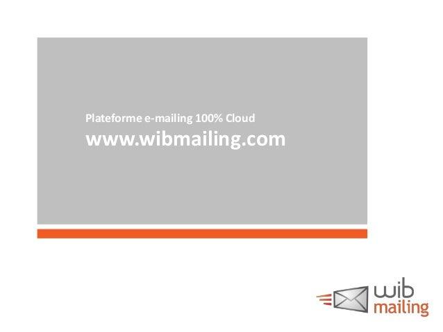 Plateforme e-mailing 100% Cloud  www.wibmailing.com  Janvier 2013