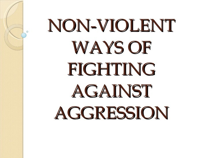 NON-VIOLENT WAYS OF FIGHTING AGAINST AGGRESSION