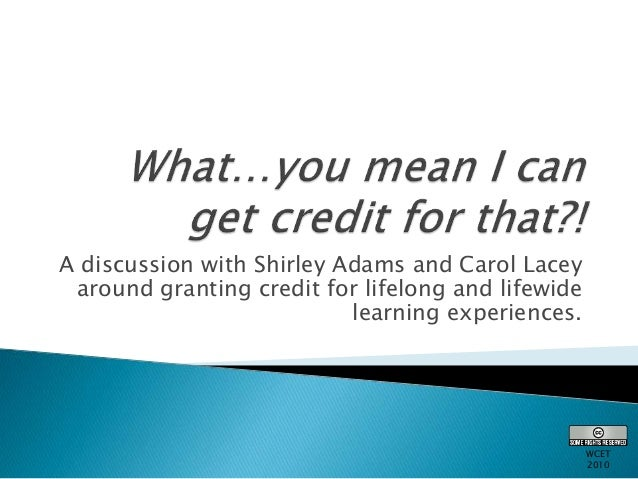 A discussion with Shirley Adams and Carol Lacey around granting credit for lifelong and lifewide learning experiences. WCE...