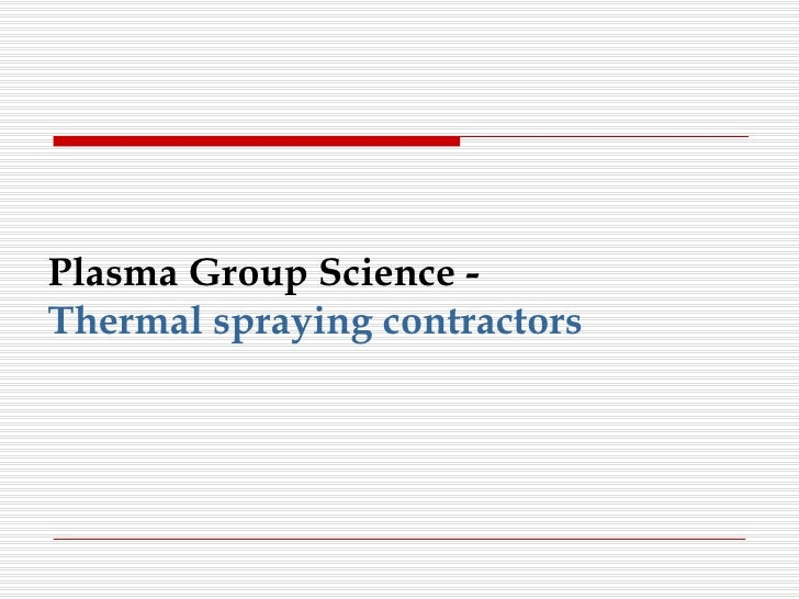 Plasma Group Science -  Thermal spraying contractors