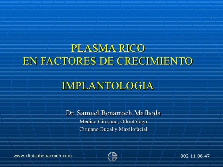 PLASMA RICO  EN FACTORES DE CRECIMIENTO IMPLANTOLOGIA Dr. Samuel Benarroch Mafhoda Medico Cirujano, Odontólogo Cirujano ...