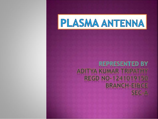 1. Introduction. 2. What is plasma? 3. What is plasma antenna? 4. How does Plasma antenna work? 5. Working principle. 6. P...