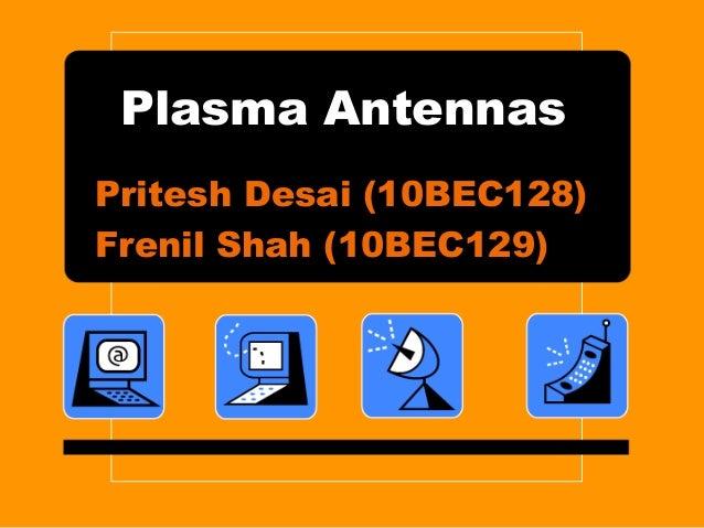 Plasma AntennasPritesh Desai (10BEC128)Frenil Shah (10BEC129)