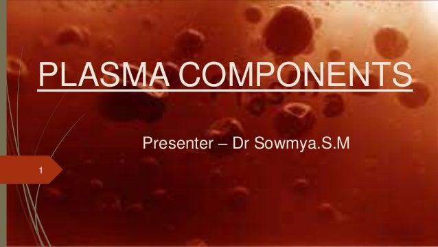 PLASMA COMPONENTS Presenter – Dr Sowmya.S.M 1