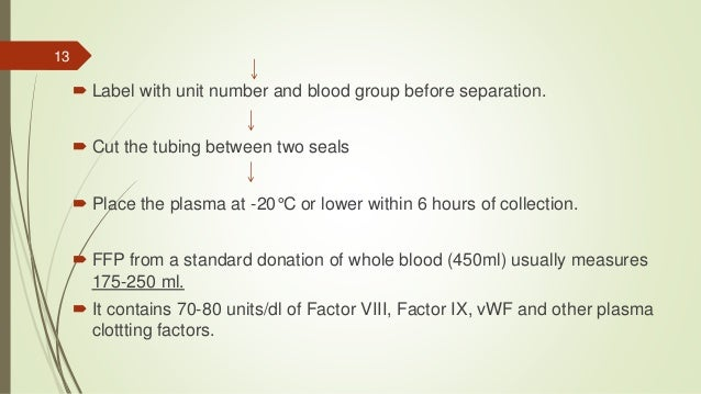  Label with unit number and blood group before separation.  Cut the tubing between two seals  Place the plasma at -20°C...