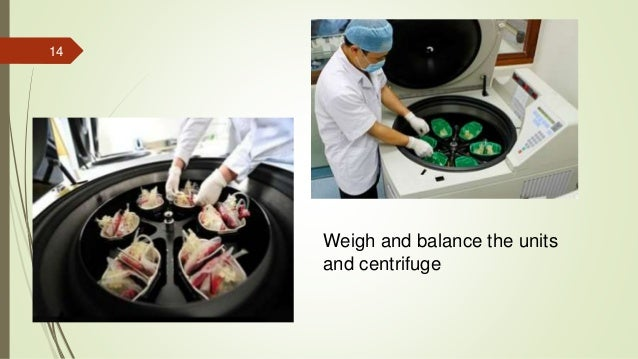14 Weigh and balance the units and centrifuge