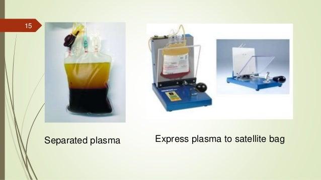 15 Separated plasma Express plasma to satellite bag