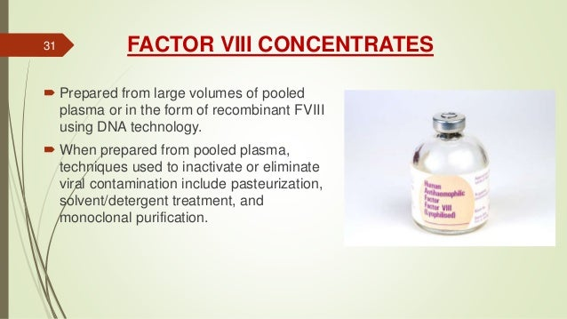 FACTOR VIII CONCENTRATES  Prepared from large volumes of pooled plasma or in the form of recombinant FVIII using DNA tech...