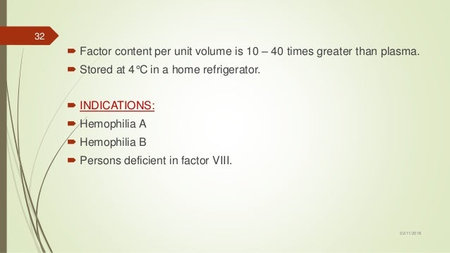  Factor content per unit volume is 10 – 40 times greater than plasma.  Stored at 4°C in a home refrigerator.  INDICATIO...