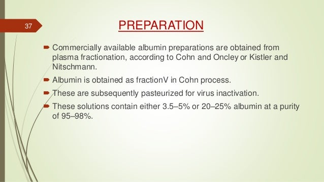 PREPARATION  Commercially available albumin preparations are obtained from plasma fractionation, according to Cohn and On...