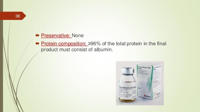  Preservative: None  Protein composition: ≥96% of the total protein in the final product must consist of albumin. 38