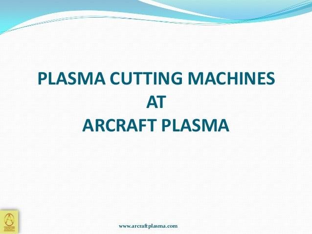 PLASMA CUTTING MACHINES AT ARCRAFT PLASMA  www.arcraftplasma.com
