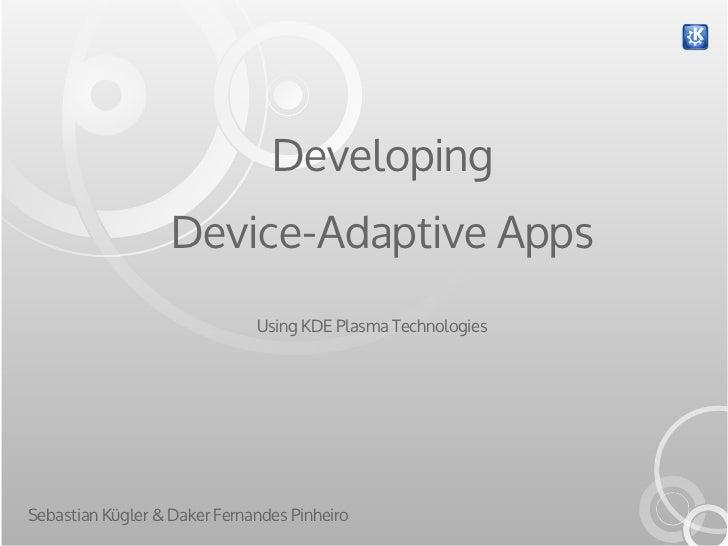 Developing                   Device-Adaptive Apps                              Using KDE Plasma TechnologiesSebastian Kügl...