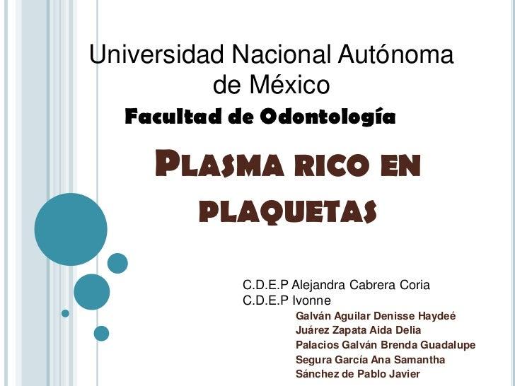 Universidad Nacional Autónoma          de México  Facultad de Odontología     PLASMA RICO EN        PLAQUETAS            C...