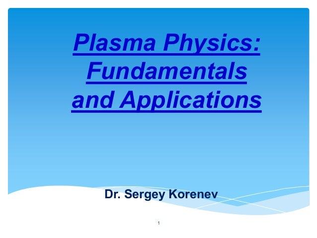 Plasma Physics: Fundamentals and Applications  Dr. Sergey Korenev 1