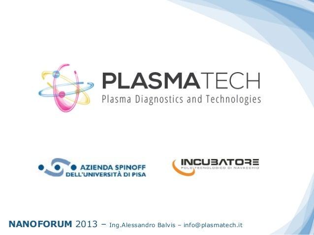 NANOFORUM 2013 – Ing.Alessandro Balvis – info@plasmatech.it