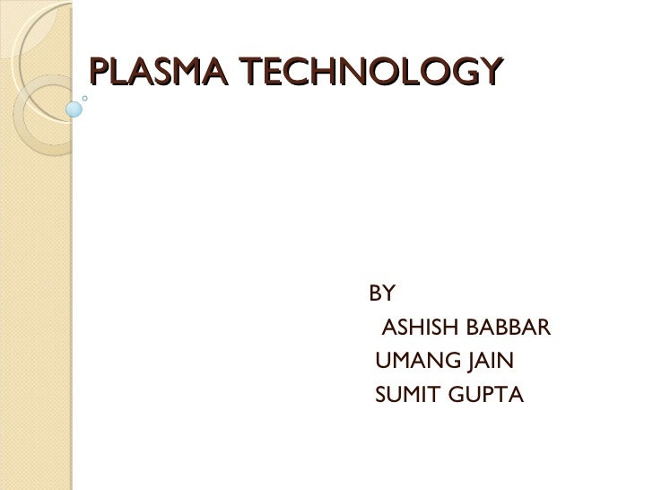 PLASMA TECHNOLOGY BY ASHISH BABBAR  UMANG JAIN  SUMIT GUPTA