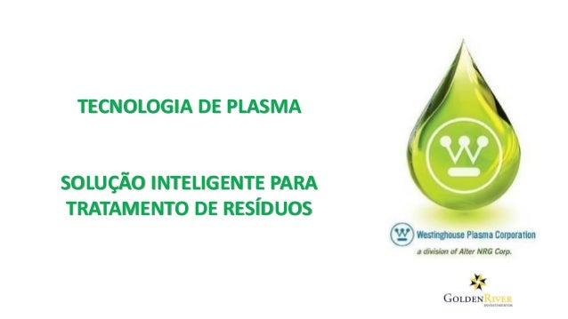 TECNOLOGIA DE PLASMA SOLUÇÃO INTELIGENTE PARA TRATAMENTO DE RESÍDUOS