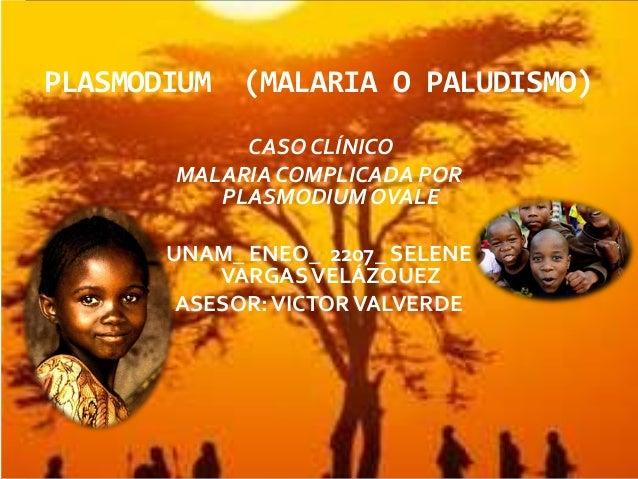 PLASMODIUM   (MALARIA O PALUDISMO)            CASO CLÍNICO       MALARIA COMPLICADA POR          PLASMODIUM OVALE       UN...