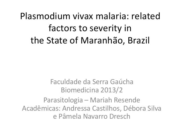 Plasmodium vivax malaria: related factors to severity in the State of Maranhão, Brazil Faculdade da Serra Gaúcha Biomedici...