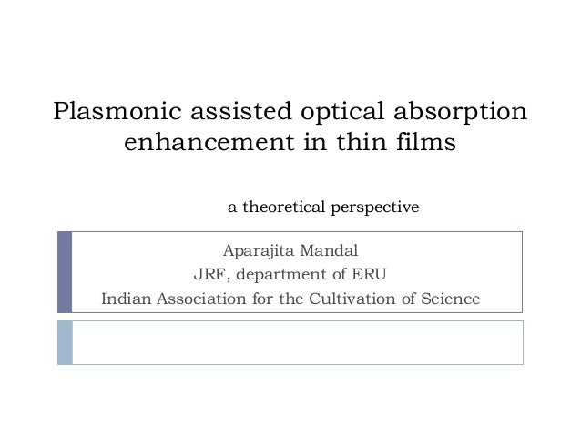 Plasmonic assisted optical absorption enhancement in thin films a theoretical perspective Aparajita Mandal  JRF, departmen...