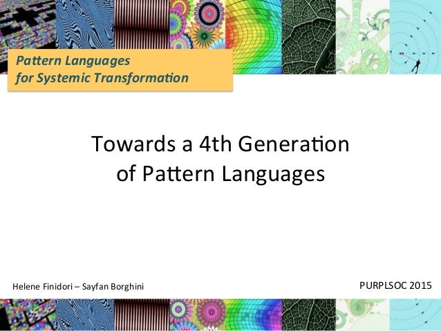 Pa#ern	   Languages	   	    for	   Systemic	   Transforma5on	    Towards	   a	   4th	   Genera/on	   	    of	   Pa2ern	   ...