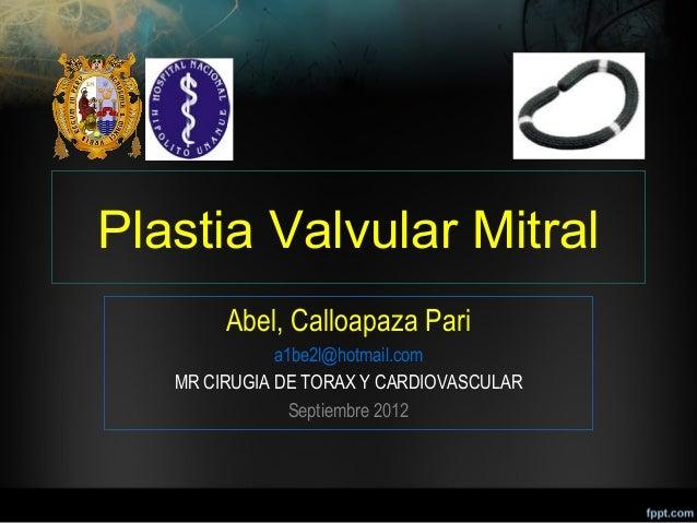 Plastia Valvular Mitral        Abel, Calloapaza Pari              a1be2l@hotmail.com   MR CIRUGIA DE TORAX Y CARDIOVASCULA...