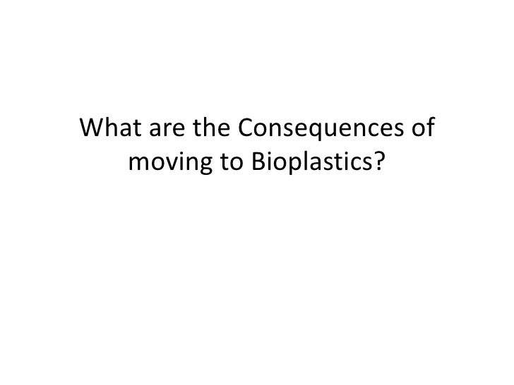 What are the Consequences of   moving to Bioplastics?