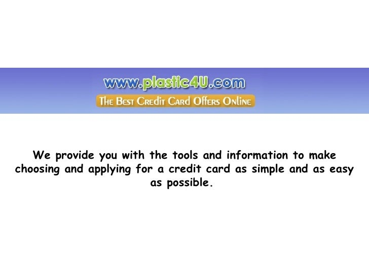 We provide you with the tools and information to make choosing and applying for a credit card as simple and as easy as pos...