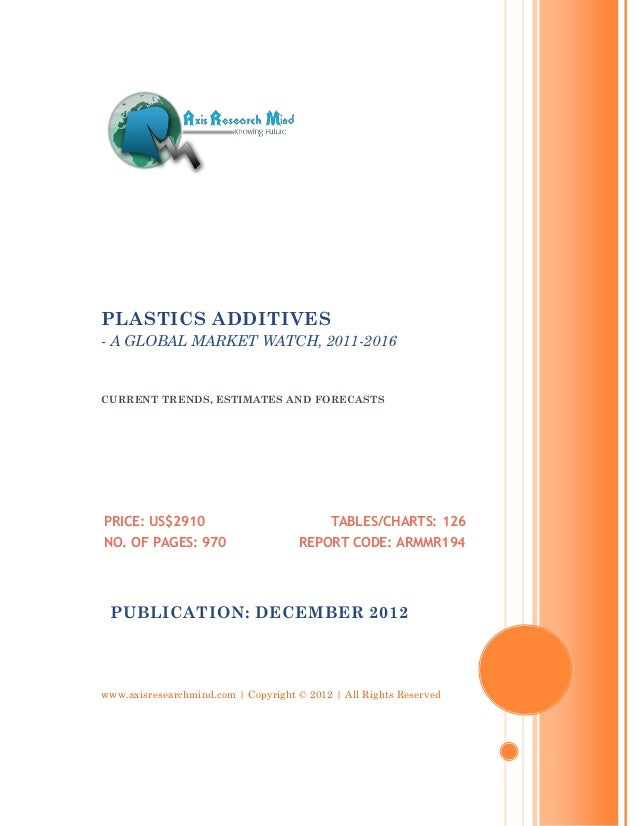 PLASTICS ADDITIVES- A GLOBAL MARKET WATCH, 2011-2016CURRENT TRENDS, ESTIMATES AND FORECASTSPRICE: US$2910                 ...