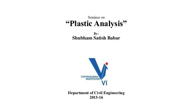 "Seminar on ""Plastic Analysis"" By: Shubham Satish Babar Department of Civil Engineering 2015-16"