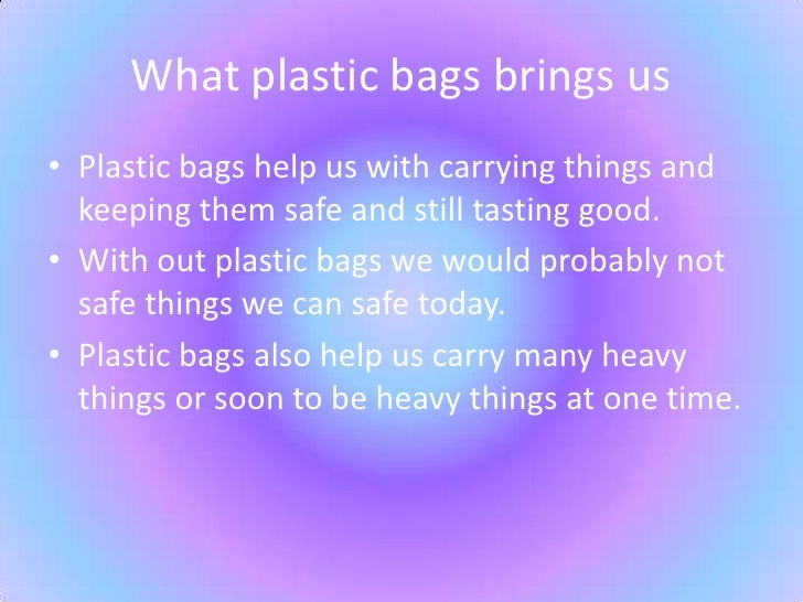 plastic bags good or bad essay Can such initiatives make a dent in the amount of plastic litter dear earthtalk: what's the latest on efforts to ban plastic bags how many us locales have.