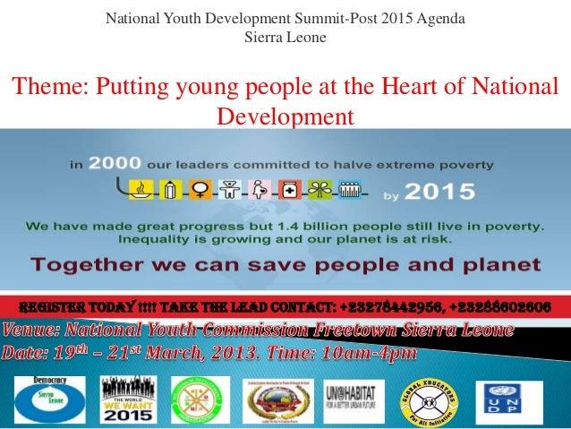 National Youth Development Summit-Post 2015 Agenda                               Sierra LeoneTheme: Putting young people a...