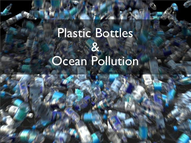 Plastic Bottles         & Ocean Pollution