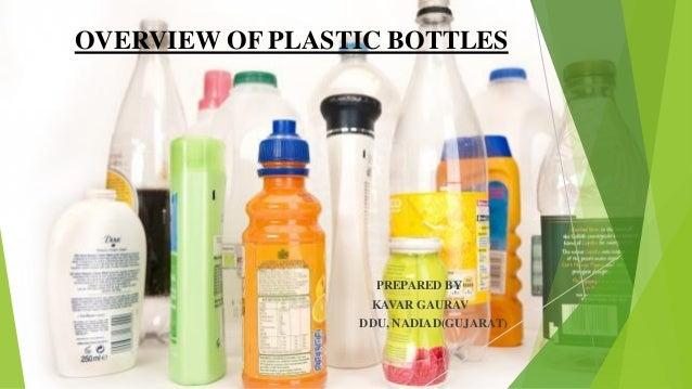 OVERVIEW OF PLASTIC BOTTLES PREPARED BY KAVAR GAURAV DDU, NADIAD(GUJARAT)