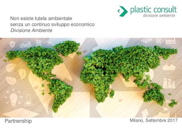 Milano, Settembre 2017Partnership Non esiste tutela ambientale senza un continuo sviluppo economico Divisione Ambiente