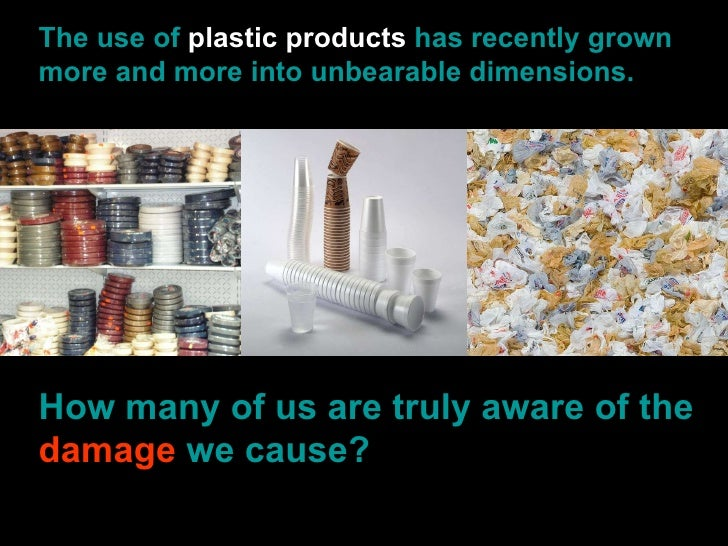The use of  plastic products  has recently grown more and more into unbearable dimensions. How many of us are truly aware ...