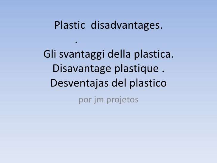 Plastic  disadvantages..أضرار البلاستيكGli svantaggi della plastica.Disavantage plastique .Desventajas del plastico<br />p...