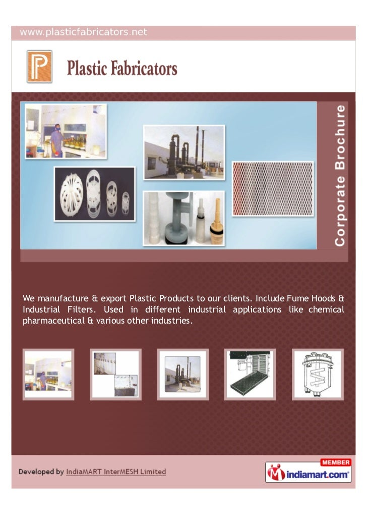 We manufacture & export Plastic Products to our clients. Include Fume Hoods &Industrial Filters. Used in different industr...